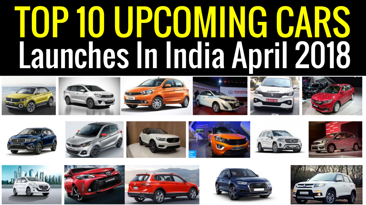 Top 10 Upcoming Cars Launches In India April 2018